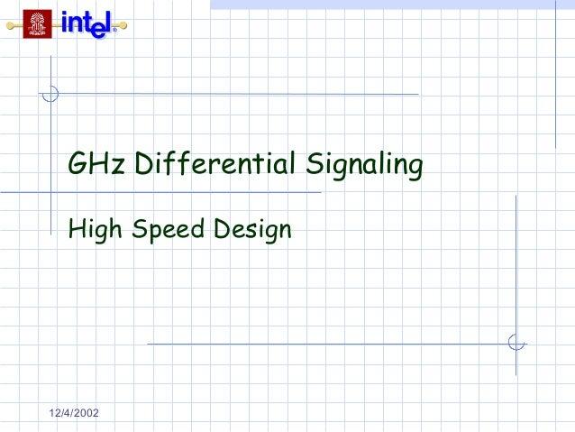 GHz Differential Signaling High Speed Design  12/4/2002