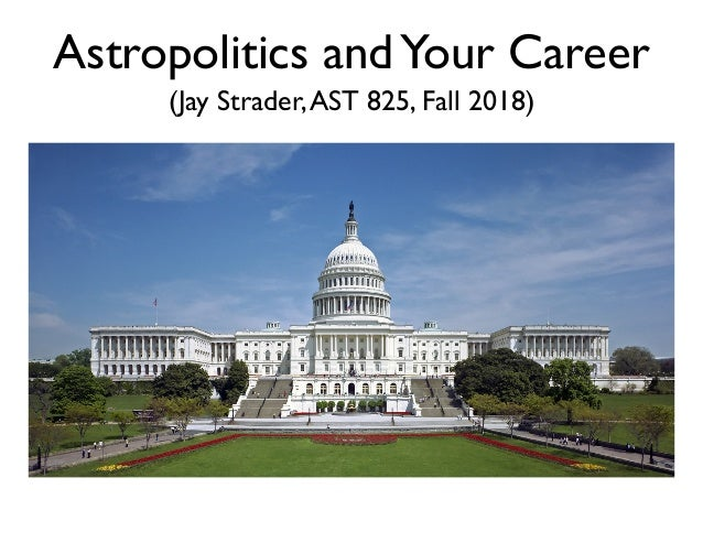 Astropolitics andYour Career (Jay Strader,AST 825, Fall 2018)