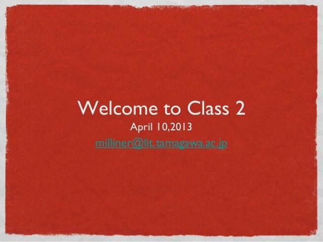 Welcome to Class 2        April 10,2013 milliner@lit.tamagawa.ac.jp