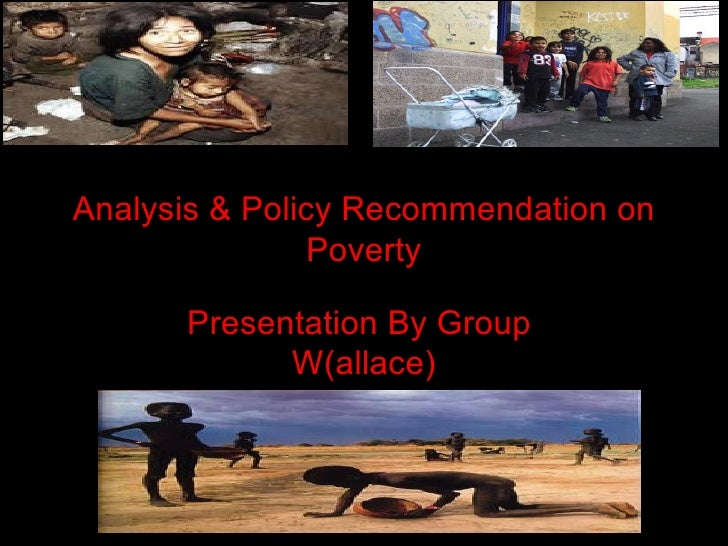 Analysis & Policy Recommendation on Poverty Presentation By Group  W(allace)
