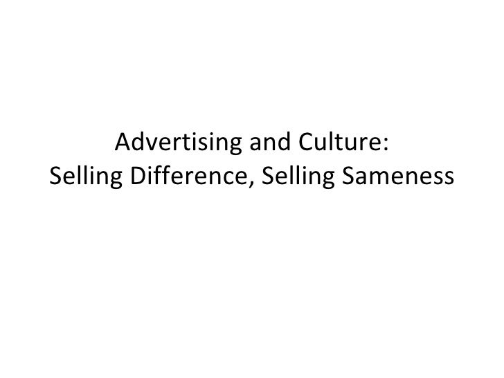 Advertising and Culture: Selling Difference, Selling Sameness