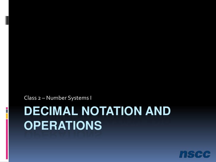 Decimal Notation and Operations<br />Class 2 – Number Systems I<br />
