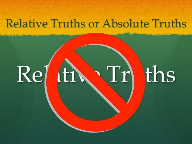 absolute relative truth Best answer: absolute truth applies in all occurences of a situation a is true, b is false always objective truth is identical to absolute truth except it applies to results from an action if you do x, then y occurs - always relative truth is a misnomer truth is by it's very definition exclusive, eg: if.