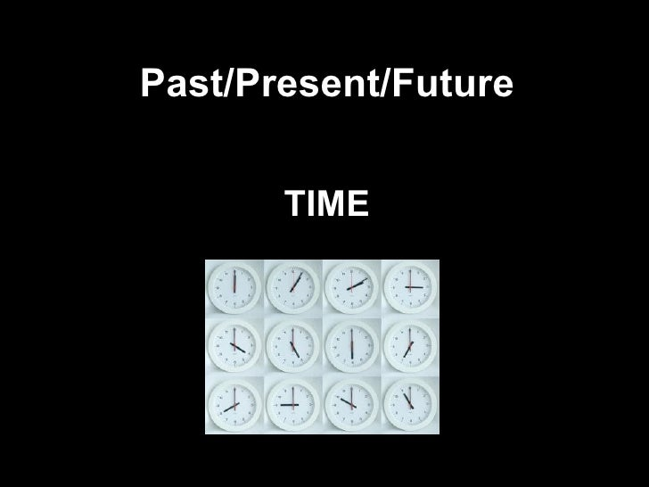 Past/Present/Future TIME