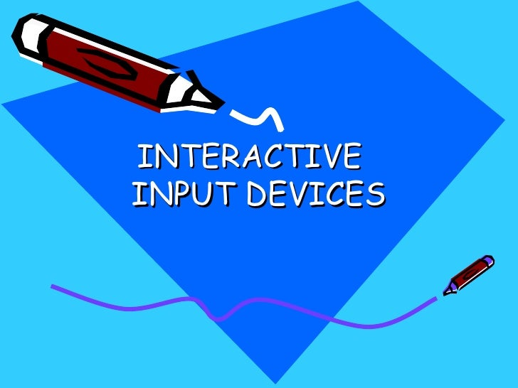 INTERACTIVE INPUT DEVICES