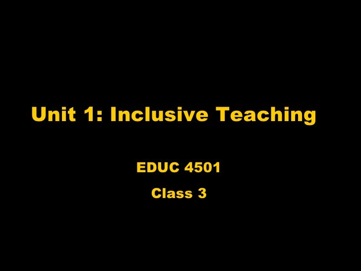 Unit 1: Inclusive Teaching EDUC 4501 Class 3
