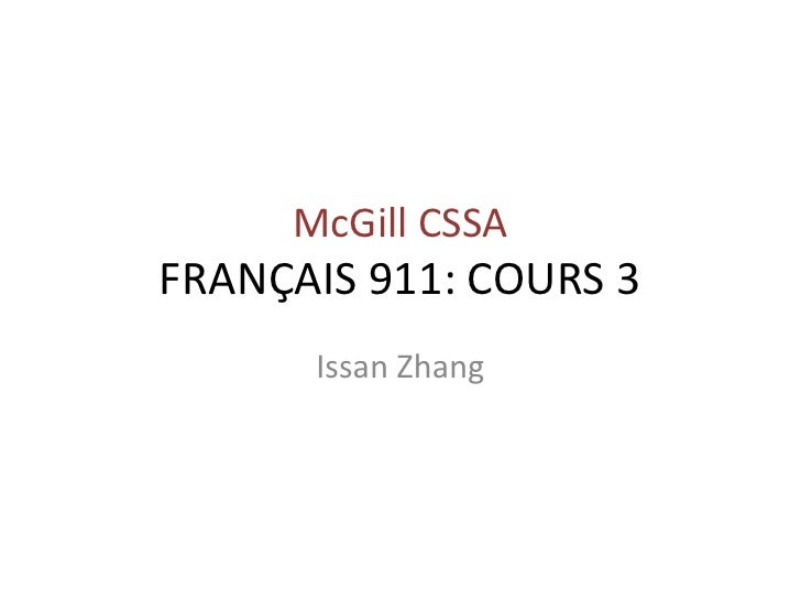McGill CSSA FRANÇAIS 911: COURS 3       Issan Zhang