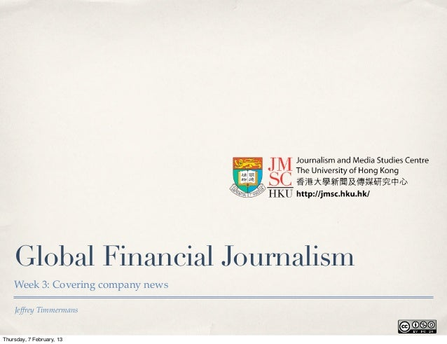 Global Financial Journalism    Week 3: Covering company news    Jeffrey TimmermansThursday, 7 February, 13