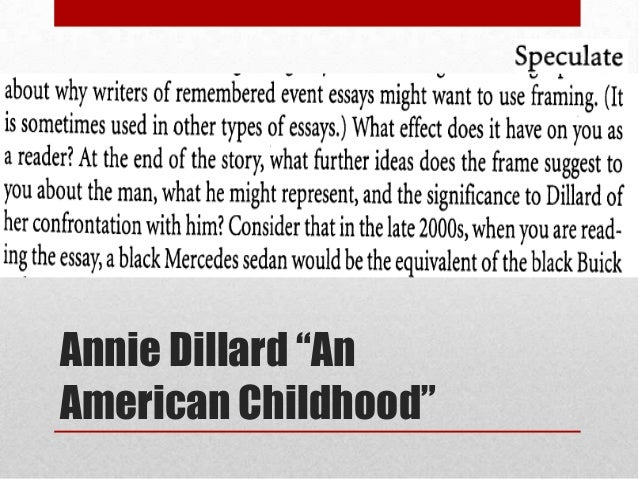 american childhood essay Free essay: in an american childhood by annie dillard, dillard reminisces on her many adventures throughout her childhood living in pittsburgh her stories.