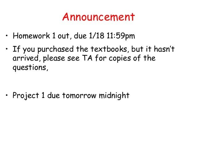 Announcement • Homework 1 out, due 1/18 11:59pm • If you purchased the textbooks, but it hasn't arrived, please see TA for...