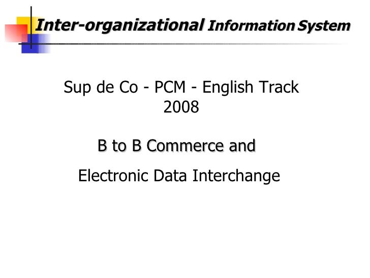 Inter-organizational  Information   System  B to B Commerce and  Electronic Data Interchange Sup de Co - PCM - English Tra...