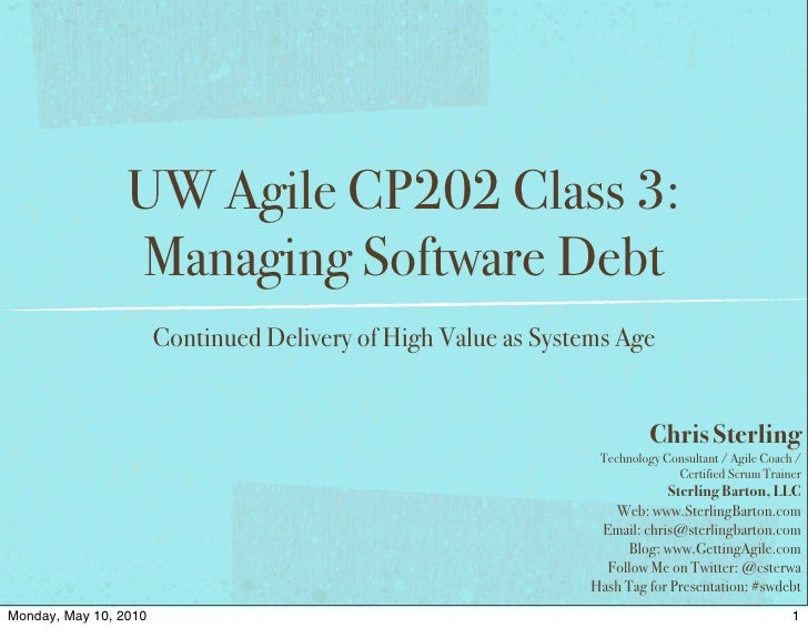 UW Agile CP202 Class 3:                  Managing Software Debt                        Continued Delivery of High Value as...