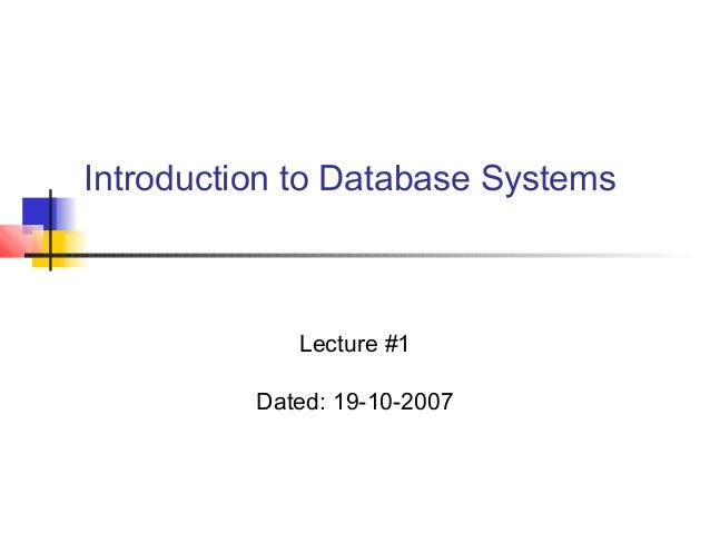 Introduction to Database Systems Lecture #1 Dated: 19-10-2007