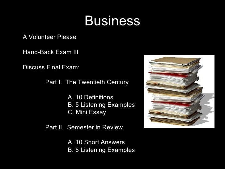 Business A Volunteer Please Hand-Back Exam III Discuss Final Exam: Part I.  The Twentieth Century A. 10 Definitions B. 5 L...