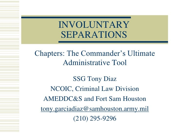 INVOLUNTARY        SEPARATIONS Chapters: The Commander's Ultimate         Administrative Tool              SSG Tony Diaz  ...
