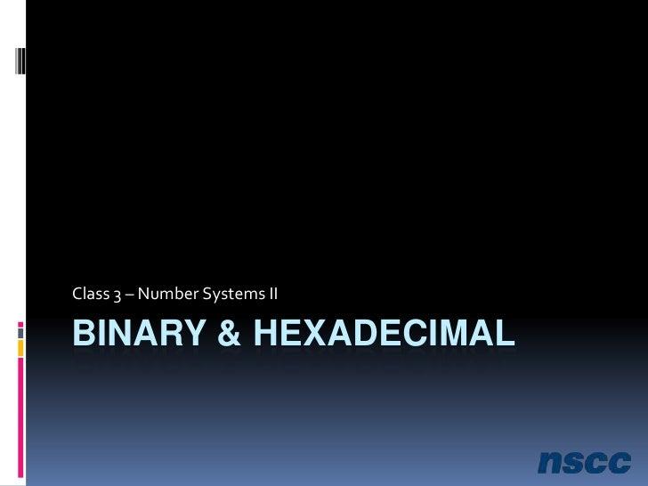 Binary & Hexadecimal<br />Class 3 – Number Systems II<br />