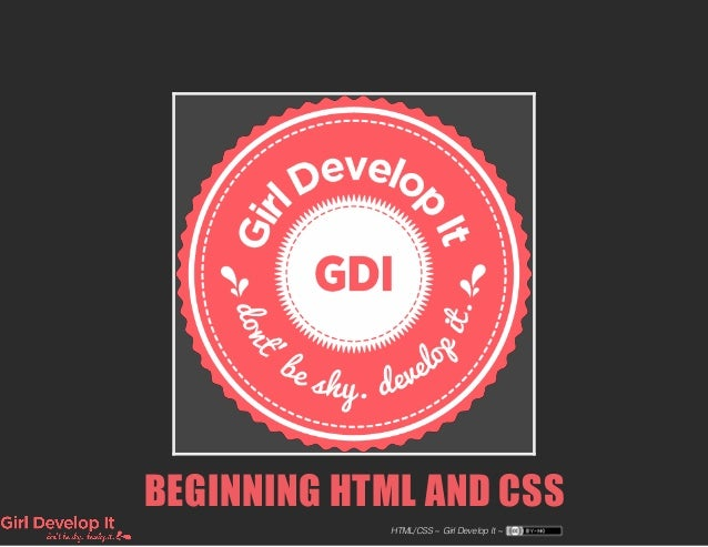 BEGINNING HTML AND CSS HTML/CSS ~ Girl Develop It ~