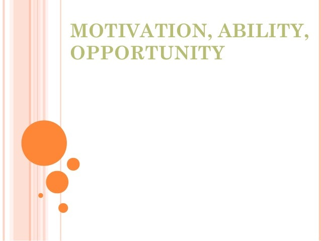 MOTIVATION, ABILITY,OPPORTUNITY