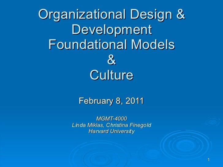 Organizational Design & Development Foundational Models & Culture February 8, 2011 MGMT-4000 Linda Miklas, Christina Fineg...