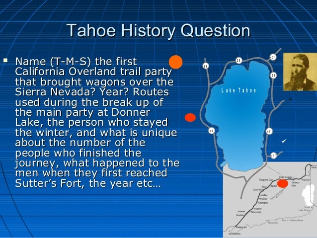 Tahoe History QuestionTahoe History Question  Name (T-M-S) the firstName (T-M-S) the first California Overland trail part...