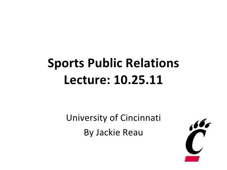 Sports Public Relations Lecture: 10.25.11 University of Cincinnati By Jackie Reau