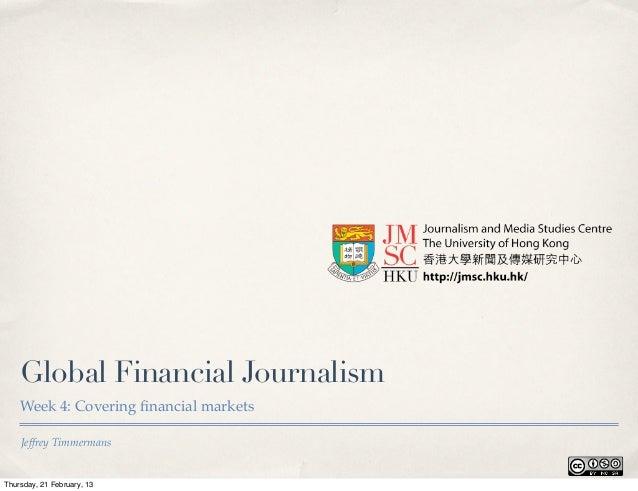 Global Financial Journalism    Week 4: Covering financial markets    Jeffrey TimmermansThursday, 21 February, 13