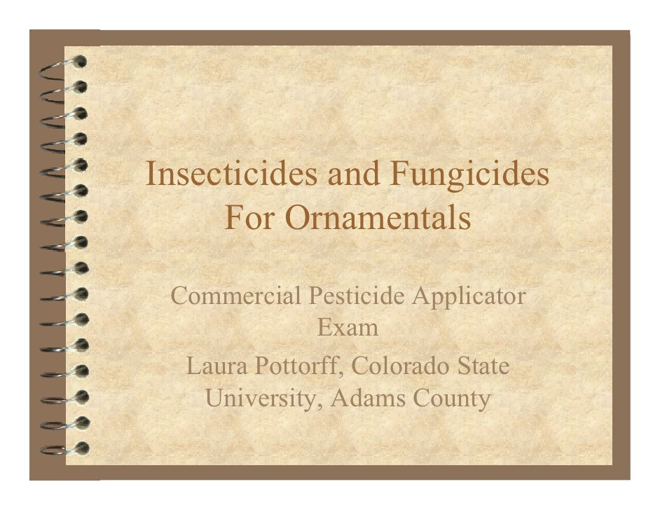 Insecticides and Fungicides      For Ornamentals   Commercial Pesticide Applicator               Exam   Laura Pottorff, Co...