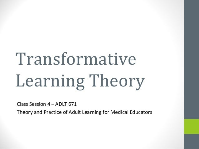 TransformativeLearning TheoryClass Session 4 – ADLT 671Theory and Practice of Adult Learning for Medical Educators