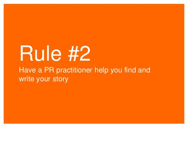 Rule #2 Have a PR practitioner help you find and write your story