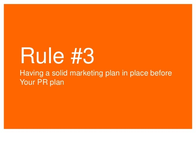 Rule #3 Having a solid marketing plan in place before Your PR plan