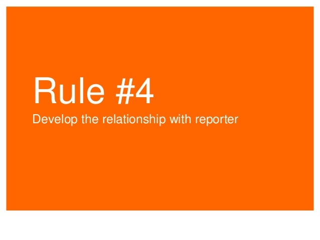 Rule #4 Develop the relationship with reporter
