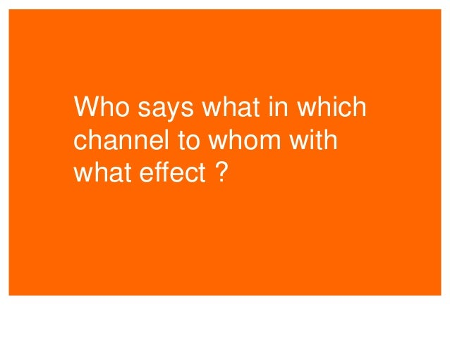 Who says what in which channel to whom with what effect ?