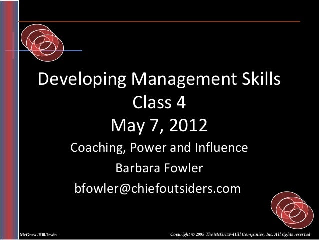 Developing Management Skills                   Class 4                May 7, 2012                    Coaching, Power and I...