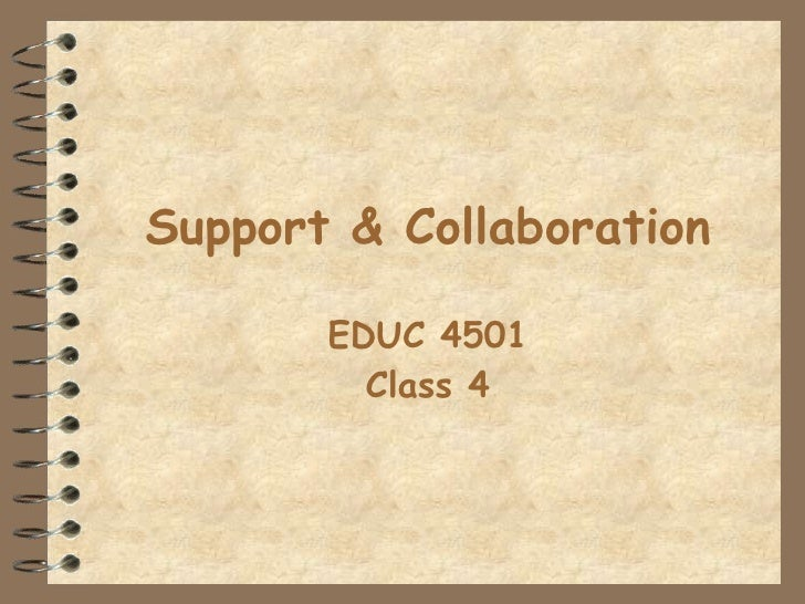 Support & Collaboration EDUC 4501 Class 4