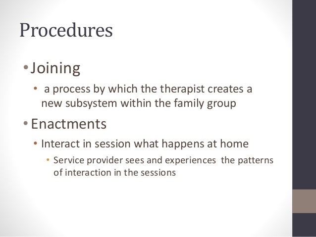 Procedures  • Joining  • a process by which the therapist creates a  new subsystem within the family group  • Enactments  ...