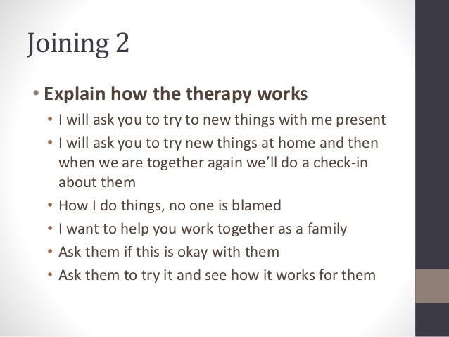Joining 2  • Explain how the therapy works  • I will ask you to try to new things with me present  • I will ask you to try...