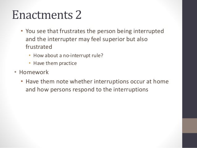 Enactments 2  • You see that frustrates the person being interrupted  and the interrupter may feel superior but also  frus...