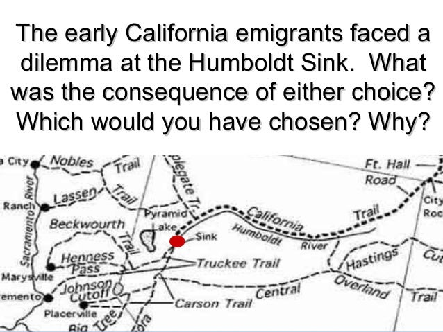 The early California emigrants faced aThe early California emigrants faced a dilemma at the Humboldt Sink. Whatdilemma at ...