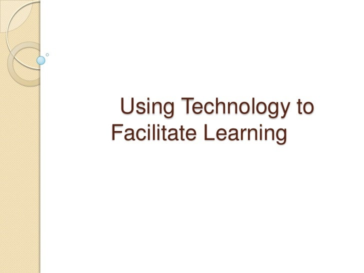 Using Technology to Facilitate Learning<br />