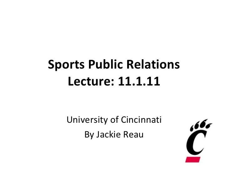 Sports Public Relations Lecture: 11.1.11 University of Cincinnati By Jackie Reau