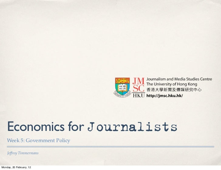 Economics for Journalists    Week 5: Government Policy    Jeffrey TimmermansMonday, 20 February, 12