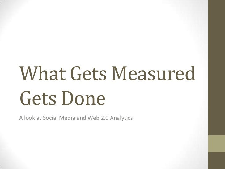 What Gets MeasuredGets DoneA look at Social Media and Web 2.0 Analytics