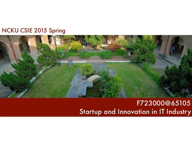 NCKU CSIE 2015 Spring Startup and Innovation in IT Industry F723000@65105