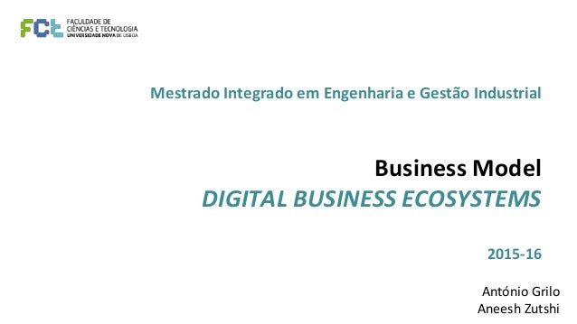 Mestrado Integrado em Engenharia e Gestão Industrial Business Model DIGITAL BUSINESS ECOSYSTEMS 2015-16 António Grilo Anee...