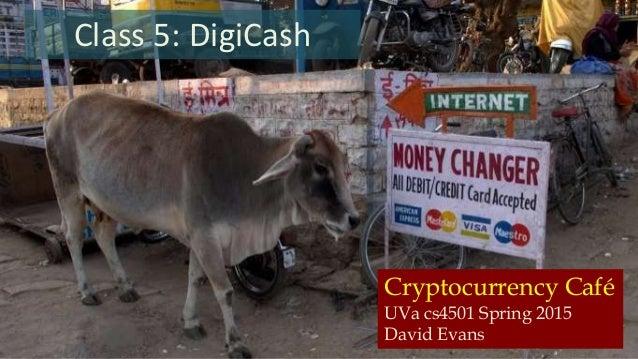 Cryptocurrency Café UVa cs4501 Spring 2015 David Evans Class 5: DigiCash