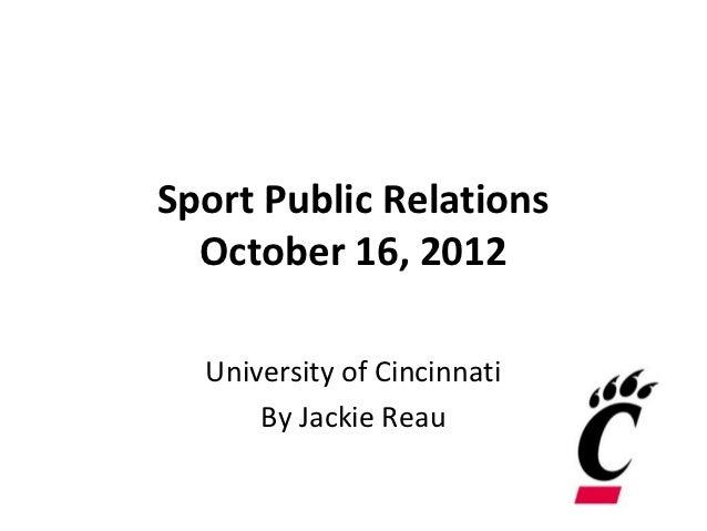 Sport Public Relations  October 16, 2012  University of Cincinnati      By Jackie Reau