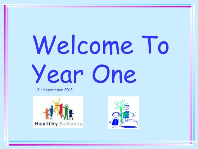 Welcome To Year One9th September 2013