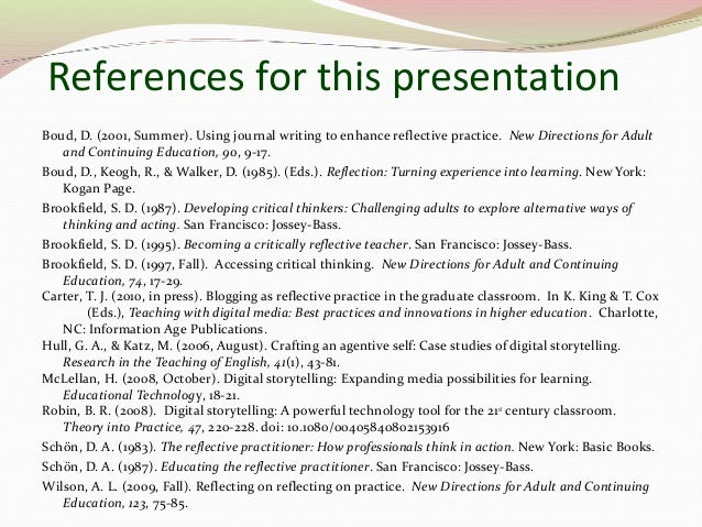 References for this presentation Boud, D. (2001, Summer). Using journal writing to enhance reflective practice. New Direct...
