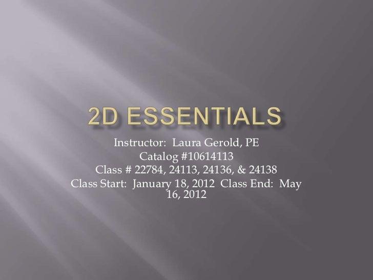 Instructor: Laura Gerold, PE               Catalog #10614113     Class # 22784, 24113, 24136, & 24138Class Start: January ...
