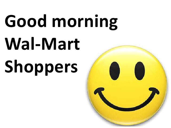 Good morning<br />Wal-Mart<br />Shoppers<br />